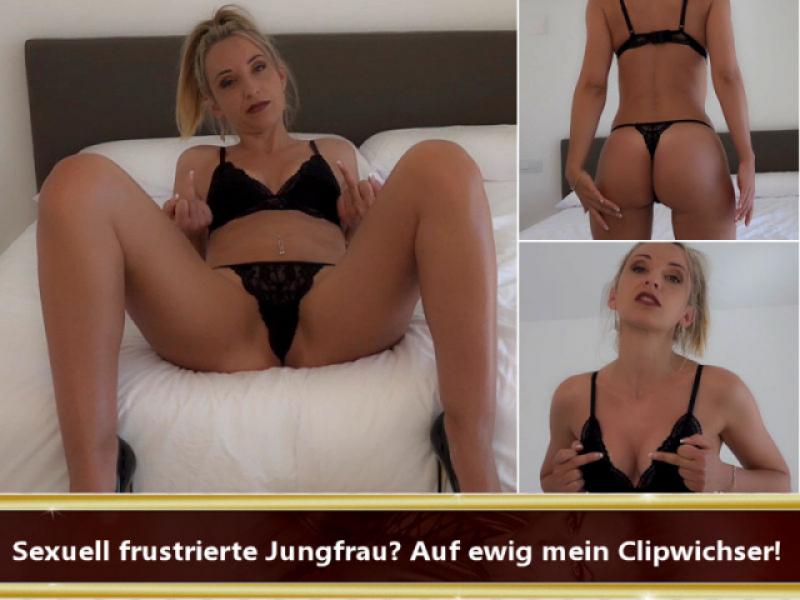 Sexuell frustrierte Jungfrau? Auf ewig mein Clipwichser!