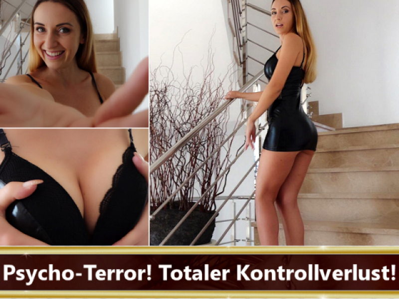 Psycho-Terror! Totaler Kontrollverlust!